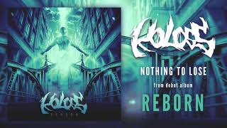 Video KOLOSS -  Nothing to Lose