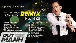 Đẳng cấp của ca sĩ Duy Mạnh trong những bài hát Remix cực hay - Liên khúc nhạc Duy Mạnh chọn lọc