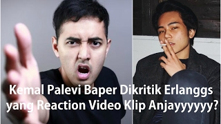 Video Kemal Palevi Mempermasalahkan Kritikan Erlanggs yang Reaction Video Klip Anjayyyyyy MP3, 3GP, MP4, WEBM, AVI, FLV April 2019
