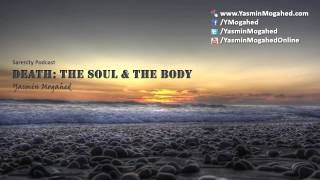 Death the Soul&the Body - By: Yasmin Mogahed