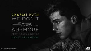 Charlie Puth - We Don't Talk Anymore (feat. Selena Gomez) [Hazey Eyes Remix] Video