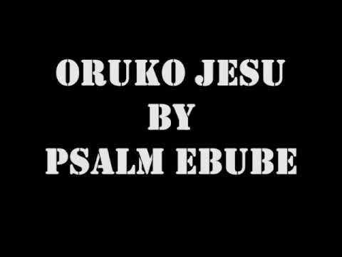 Oruko Jesu By Psalm Ebube (lyrics)