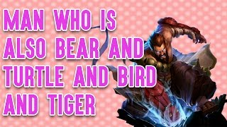 MAN WHO IS ALSO BEAR AND TURTLE AND BIRD AND TIGER