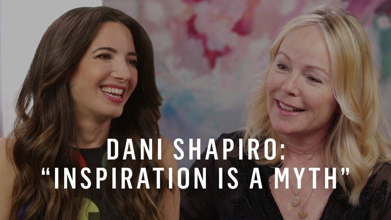 """Dani Shapiro's Writing Process & The """"Myth of Inspiration"""""""