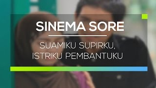 Video Sinema Sore - Suamiku Supirku, Istriku Pembantuku MP3, 3GP, MP4, WEBM, AVI, FLV September 2018