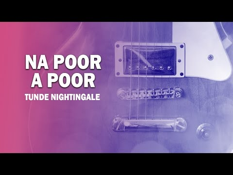 Tunde Nightingale: Na Poor A Poor Official Song (Audio) | Naija Music