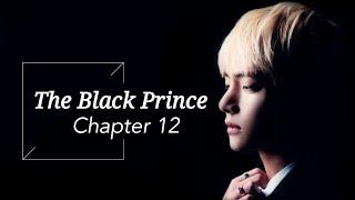 [BTS Taehyung FF] - 'The Black Prince'   part 12