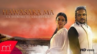 La Signore (Lahiru Perera) - Hawasaka Ma - Ft Abhisheka - 30.09.2014