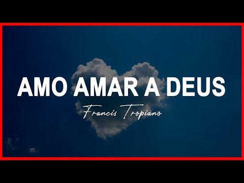 Poesias de amor - AMO AMAR A DEUS - POESIA CRISTÃ - Francis Tropiano