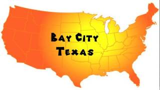 Bay City (TX) United States  city photo : How to Say or Pronounce USA Cities — Bay City, Texas