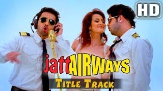 Jatt Airways' Title Song - Full Video Song - Alfaaz , Tulip Joshi , Padam , Smriti Khanna