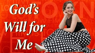 What Is God's Will For My Life? by Chelsea Crockett