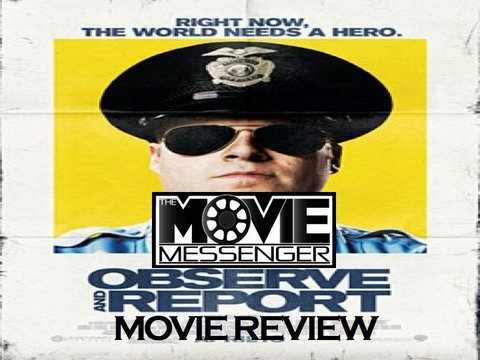 OBSERVE and REPORT MOVIE REVIEW - The Movie Messenger