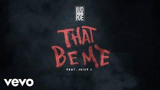 Lud Foe - That Be Me (feat. Juicy J)