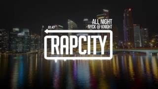 Nyck @ Knight - All Night (Prod. by Kirk Knight) Subscribe here: http://bit.ly/rapcitysub Stream: ...