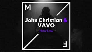Video John Christian & VAVO - How Low MP3, 3GP, MP4, WEBM, AVI, FLV Januari 2018
