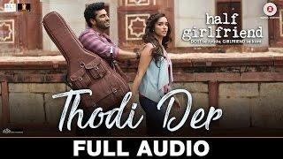 Video Thodi Der - Full Audio | Half Girlfriend | Arjun K & Shraddha K | Farhan Saeed & Shreya Ghoshal MP3, 3GP, MP4, WEBM, AVI, FLV April 2017