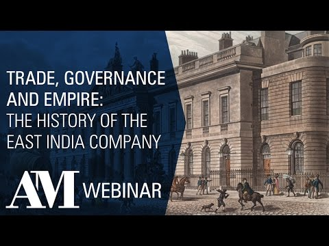 Webinar: Trade, Governance and Empire: The History of the East India Company Featuring Guest Speakers