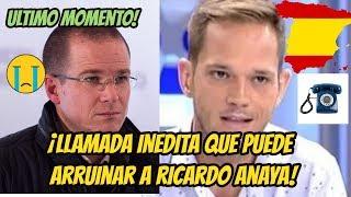 Video ¡GRAVE!:Llamada desde España que arruinara a Ricardo Anaya! MP3, 3GP, MP4, WEBM, AVI, FLV Agustus 2018