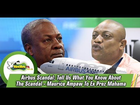 Airbus Scandal: Tell Us What You Know About The Scandal - Maurice Ampaw To Ex Prez Mahama