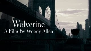 Wolverine: A Film By Woody Allen