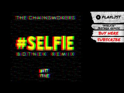 "The Chainsmokers – ""#SELFIE (Botnek Remix)"" (Audio) 