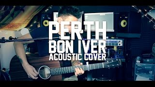 Perth - Bon Iver (Acoustic Cover)