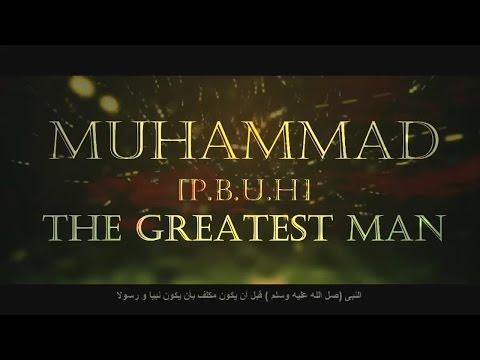 The Greatest Man - Prophet Muhammad (Sallalahu'Alayhi Wa Sallam)