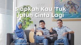 HIVI! - Siapkah Kau 'Tuk Jatuh Cinta Lagi (Cover) Nauval Tama ft. Bagus Ardi & Shinta Mahaputri