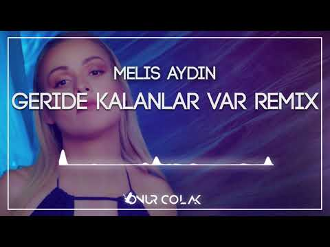 Melis Aydın - Geride Kalanlar Var ( Onur Colak Remix )