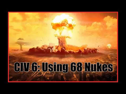 Civ 6: Using 68 Nukes