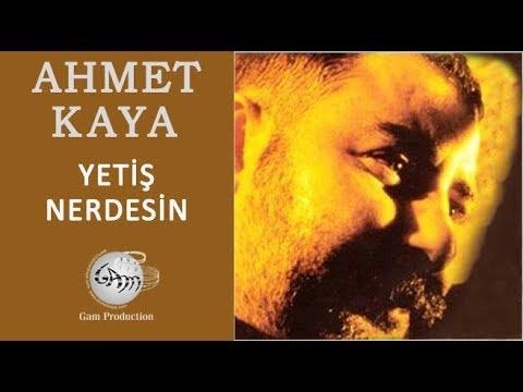 Ahmet Kaya – Yetiş Nerdesin Sözleri
