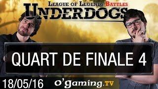 Quart de finale 4 - Underdogs 2016 S3 - Playoffs