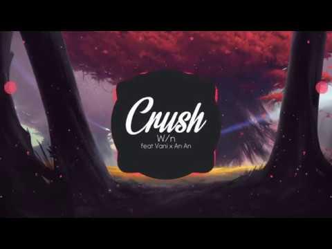 Crush - W/n (Ft An An x Vani) - Thời lượng: 3:19.