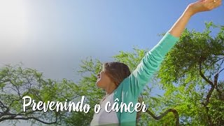Prevenindo o câncer