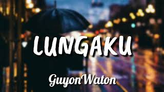 Video GUYONWATON - 'LUNGAKU' [ LIRIK HD ] MP3, 3GP, MP4, WEBM, AVI, FLV September 2019
