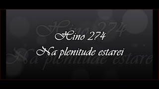 Hino 274 -  Na Plenitude Estarei     ( Hinário 5 )