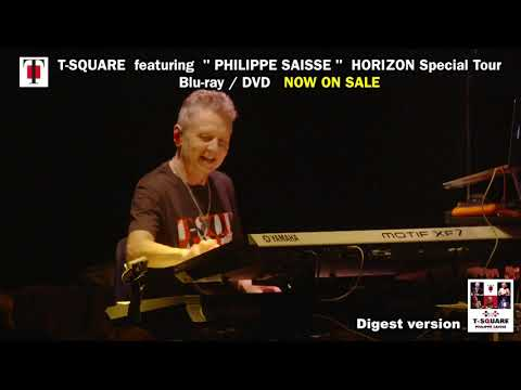 T-SQUARE featuring Philippe Saisse ~ HORIZON Special Tour ~@BLUE NOTE TOKYO NOW ON SALE!!!