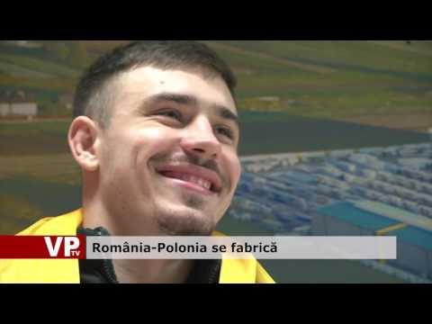 România-Polonia se fabrică