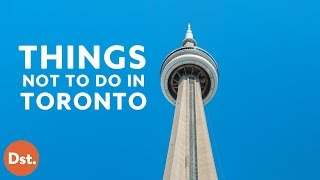 Toronto (ON) Canada  City pictures : 7 Things NOT To Do in Toronto, Canada