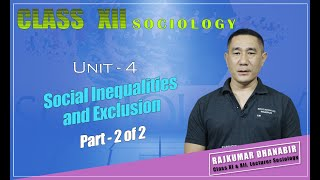 Class XII Sociology Unit 4: Indian Society, Social Inequalities & Exclusion (Part 2 of 2)