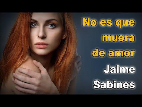 Imagenes de amor - PROHIBIDO verlo SIN COMPAÑIA - No es que muera de amor (Jaime Sabines)  Voz Fenete