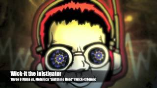 "Wick-it the Instigator -Three 6 Mafia vs. Metallica ""Lightning Head"" (Wick-it Remix)"