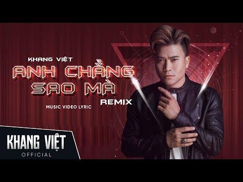 Anh Chẳng Sao Mà - Remix | Khang Việt - Thời lượng: 5:03.