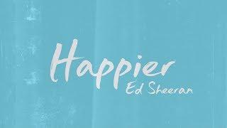 Ed Sheeran  ‒ Happier (Lyrics) 🎤