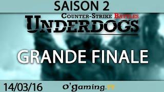 Grande finale - Underdogs CS:GO S2 - 14/03/16