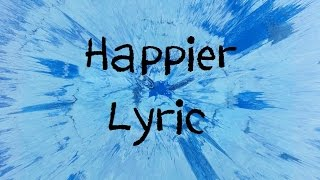 Video Happier - Ed Sheeran [Lyric] MP3, 3GP, MP4, WEBM, AVI, FLV Maret 2018