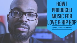 How I Produced Music for Love & Hip Hop