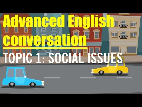 Advanced English Conversation with subtitle 2016: Topic 1: Social Issues (English Speaking Practice)
