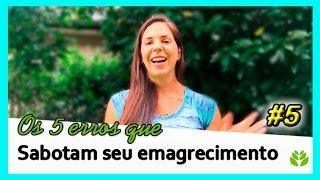 Video 5 - Os 5 erros que prejudicam seu emagrecimento